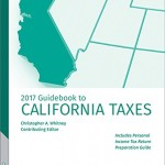 California Taxes, Guidebook to (2017) (Guidebook to State Taxes: California)